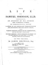 The Life of Samuel Johnson, LL.D.: Comprehending an Account of His Studies and Numerous Works, in Chronological Order; a Series of His Epistolary Correspondence and Conversations with Many Eminent Persons; and Various Original Pieces of His Composition, Never Before Published. The Whole Exhibiting a View of Literature and Literary Men in Great-Britain, for Near Half a Century, During which He Flourished. In Two Volumes, Volume 1