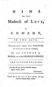 Nina or The madness of love, a comedy in two acts, translated from the French [of B. J. Marsollier des Vivetières] ... By the author of Maria, or The generous rustic [i.e. G. M. Berkeley]. The second edition