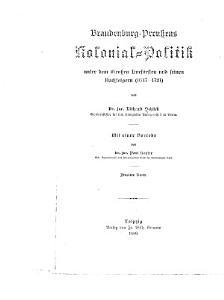 Brandenburg Preussens Kolonial Politik unter dem Grossen Kurf  rsten und seinen Nachfolgern  1647 1721   th  Urkunden und Aktenst  cke PDF