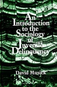 An Introduction to the Sociology of Juvenile Delinquency Book