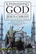 Understanding the Oneness of God and the Conspiracy Against Jesus Christ and the Christian Church
