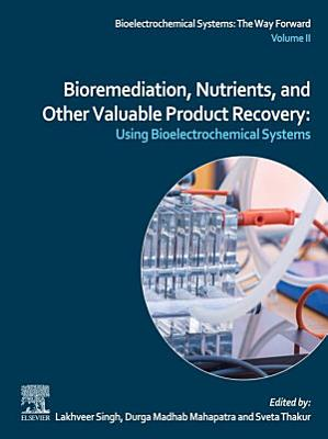 Bioremediation, Nutrients, and Other Valuable Product Recovery