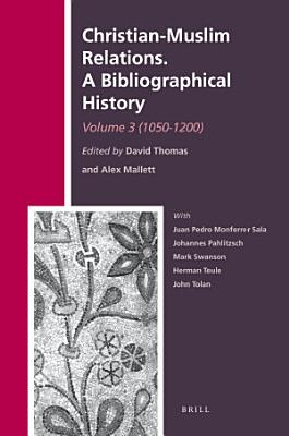Christian Muslim Relations  A Bibliographical History  Volume 3  1050 1200  PDF
