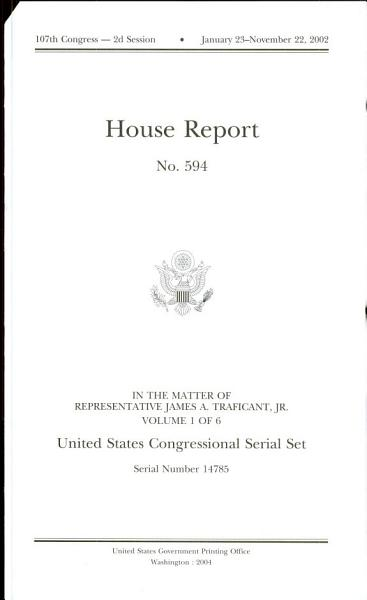 Download United States Congressional Serial Set  Serial No  14785  House Report No  594  In the Matter of Rep  James A  Traficant  Jr   V  1 Book
