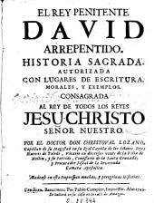 El Rey penitente David arrepentido: historia sagrada autorizada con lugares de Escritura, morales y exemplos ...
