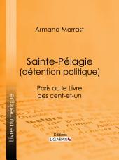 Sainte-Pélagie (détention politique): Paris ou le Livre des cent-et-un
