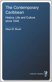 The Contemporary Caribbean: Life, History and Culture Since 1945