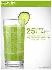 25 Resep Jus Sehat: Panduan Membuat 25 Jenis Jus Sehat Dalam Waktu 5 menit