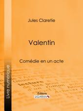 Valentin: Comédie en un acte