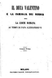 Il duca Valentino e la famiglia dei Borgia ossia la Corte Romana ai tempi di Papa Alessandro VI: volume primo