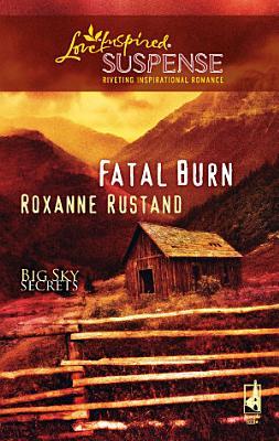 Fatal Burn  Mills   Boon Love Inspired   Big Sky Secrets  Book 2