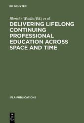 Delivering Lifelong Continuing Professional Education Across Space and Time: The Fourth World Conference on Continuing Professional Education for the Library and Information Science Professions