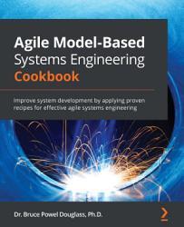 Agile Model Based Systems Engineering Cookbook PDF