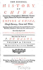 The General History of China: Containing A Geographical, Historical, Chronological, Political and Physical Description of the Empire of China, Chinese-Tartary, Corea and Thibet, Including an Extract and Particular Accaount of Their Customs, Manners, Ceremonies, Religion, Arts and Sciences, Volume 3