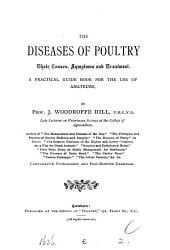 The Diseases of Poultry: Their Causes, Symptoms, and Treatment. A Practical Guide Book for the Use of Amateurs