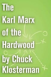 The Karl Marx of the Hardwood: An Essay from Chuck Klosterman IV