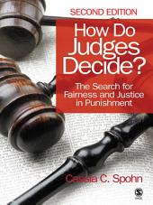 How Do Judges Decide?: The Search for Fairness and Justice in Punishment, Edition 2