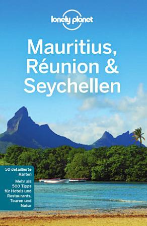 Lonely Planet Reisef  hrer Mauritius  Reunion   Seychellen PDF