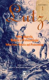 Adolpho Lutz - Febre amarela, malária e protozoologia - v.2, Livro 1