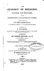 The analogy of religion, natural and revealed, to the constitution and course of nature: to which are added, two brief dissertations : I. On personal identity. II. On the nature of virtue : together with a charge delivered to the clergy of the Diocese of Durham, at the primary visitation, in the year M.DCC.LI