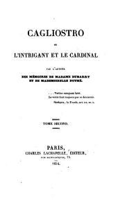 """Cagliostro ou l'intrigant et le cardinal: par l'auteur des """"Mémoires de Madame Dubarry et de Mademoiselle par """"Duthé"""", Volume2"""