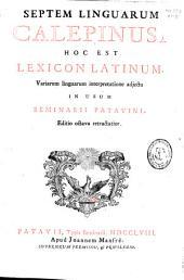 Septem linguarum Calepinus hoc est Lexicon Latinum variarum linguarum interpretatione adjecta in usum Seminarii Patauini: Volume 1