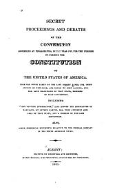 Secret Proceedings and Debates of the Convention Assembled at Philadelphia, in the Year 1787: For the Purpose of Forming the United States of America