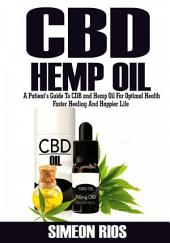 Cbd Hemp Oil: A Patient's Guide To Cbd and Hemp Oil For Optimal Health, Faster Healing And Happier Life
