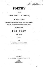 Poetry as an Universal Nature: A Lecture Delivered 8th June 1838, at Grimsby. To which is Added The Poet; an Ode