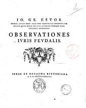 Io. Ge. Estor ... observationes iuris feudalis