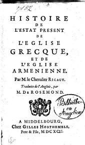 Histoire de l'estat present de l'eglise greque, et de l'eglise armenienne. Par m. le chevalier Ricaut ..