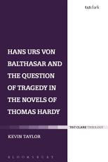 Hans Urs von Balthasar and the Question of Tragedy in the Novels of Thomas Hardy