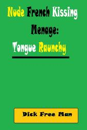 Nude French Kissing Menage: Tongue Raunchy