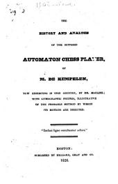 The History and Analysis of the Supposed Automation Chess Player of M. de Kempelen: Now Exhibiting in this Country, by Mr. Maelzel