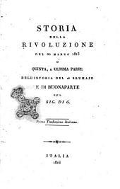 Storia della rivoluzione del 20 marzo 1815 o Quinta, e ultima parte dell'Istoria del 18 brumajo e di Buonaparte del sig. di G. Prima traduzione italiana