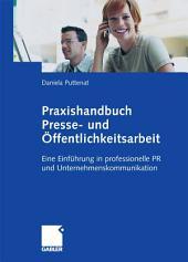 Praxishandbuch Presse- und Öffentlichkeitsarbeit: Eine Einführung in professionelle PR und Unternehmenskommunikation
