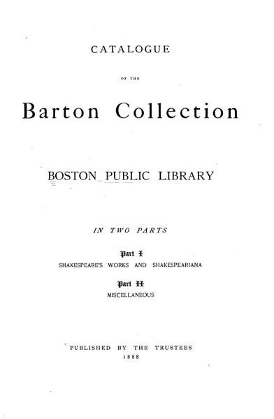 Download Catalogue of the Barton Collection  Boston Public Library  Catalogue of the miscellaneous portion of the Barton Collection  Boston Public Library Book