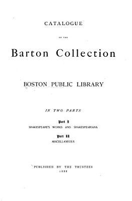 Catalogue of the Barton Collection  Boston Public Library  Catalogue of the miscellaneous portion of the Barton Collection  Boston Public Library PDF