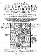 España restaurada en Aragon por el valor de las mugeres de Iaca y sangre de Santa Orosia