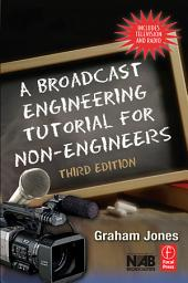 A Broadcast Engineering Tutorial for Non-Engineers: Edition 3