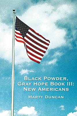Black Powder  Gray Hope Book III  New Americans PDF
