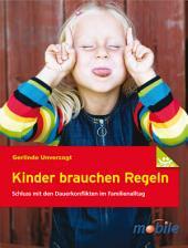 Kinder brauchen Regeln: Schluss mit den Dauerkonflikten im Familienalltag