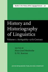 History and Historiography of Linguistics: Proceedings of the Fourth International Conference on the History of the Language Sciences (ICHoLS IV), Trier, 24–28 August 1987. Volume 1: Antiquitity–17th Century