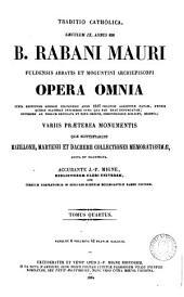 B. Rabani Mauri Fuldensis Abbatis et Moguntini Archiepiscopi opera omnia: Volume 4