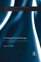 Archetypal Psychotherapy: The clinical legacy of James Hillman