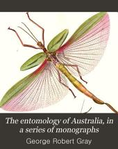 The Entomology of Australia, in a Series of Monographs: The monograph of the genus Phasma, Part 1