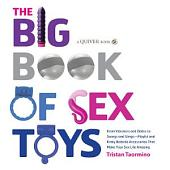 The Big Book of Sex Toys: From Vibrators and Dildos to Swings and Slings--Playful and Kinky Bedside Accessories That Make Your
