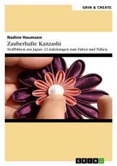 Zauberhafte Kanzashi. Stoffblütenschmuck aus Japan: 22 Anleitungen zum Falten und Nähen