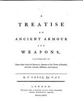 A Treatise on Ancient Armour and Weapons ...