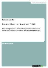 Das Verhältnis von Kunst und Politik: Eine exemplarische Untersuchung anhand von Christos und Jeanne-Claudes Verhüllung des Berliner Reichstages